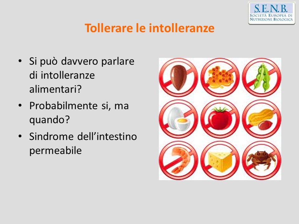 Tollerare le intolleranze Si può davvero parlare di intolleranze alimentari? Probabilmente si, ma quando? Sindrome dellintestino permeabile