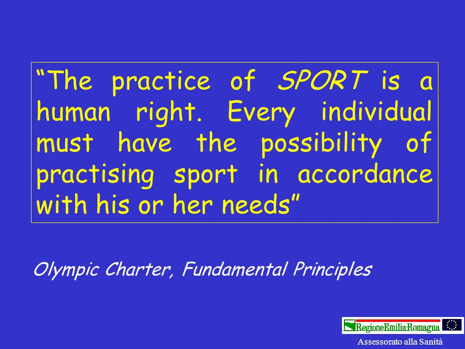 The practice of SPORT is a human right. Every individual must have the possibility of practising sport in accordance with his or her needs Olympic Cha