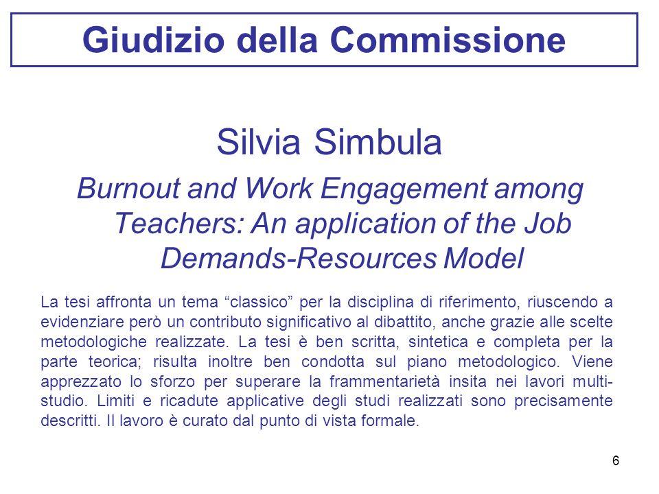 7 Giudizio della Commissione Silvia Dello Russo Work motivation and job perfomance La tesi affronta tematiche centrali al settore di riferimento ed è ben condotta dal punto di vista metodologico.