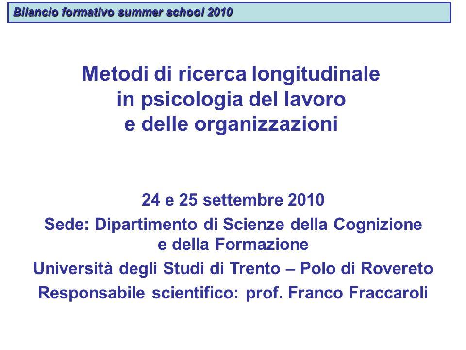 Bilancio formativo summer school 2010 Metodi di ricerca longitudinale in psicologia del lavoro e delle organizzazioni 24 e 25 settembre 2010 Sede: Dip