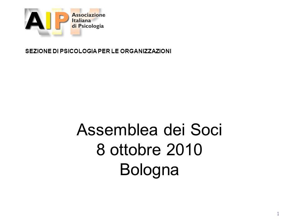 1 SEZIONE DI PSICOLOGIA PER LE ORGANIZZAZIONI Assemblea dei Soci 8 ottobre 2010 Bologna