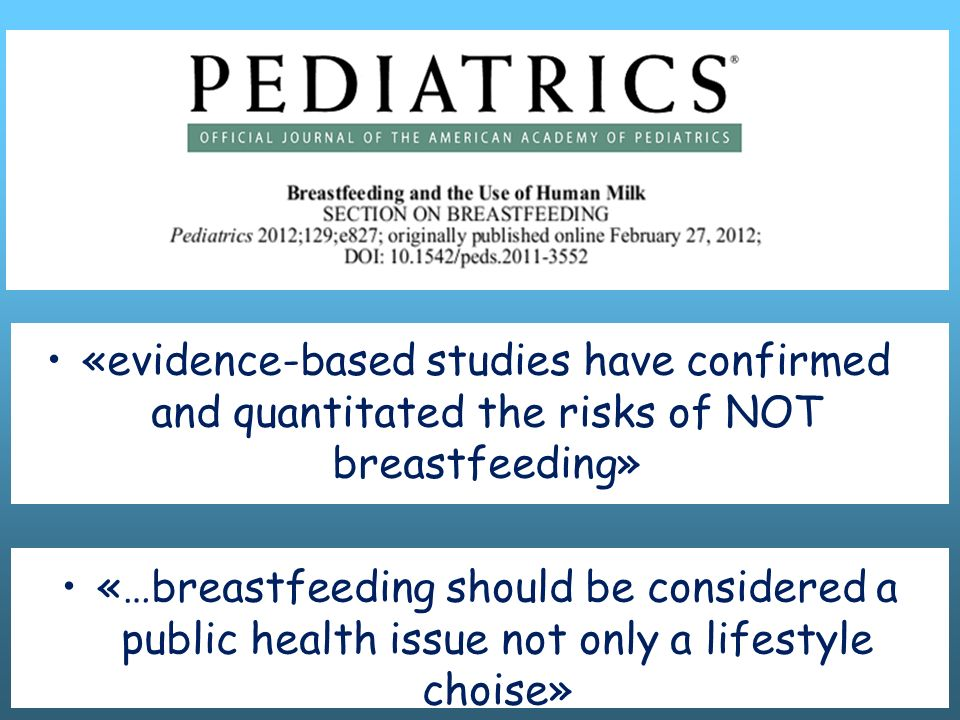«…breastfeeding should be considered a public health issue not only a lifestyle choise» «evidence-based studies have confirmed and quantitated the ris