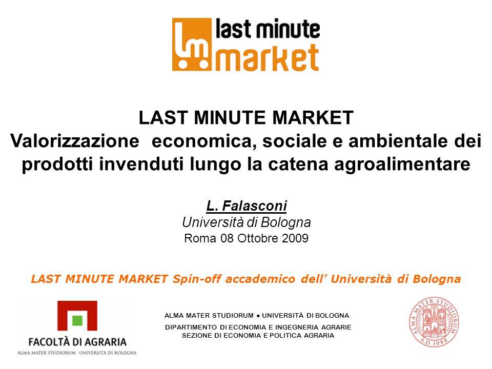 LAST MINUTE MARKET Spin-off accademico dell Università di Bologna ALMA MATER STUDIORUM UNIVERSITÀ DI BOLOGNA DIPARTIMENTO DI ECONOMIA E INGEGNERIA AGR