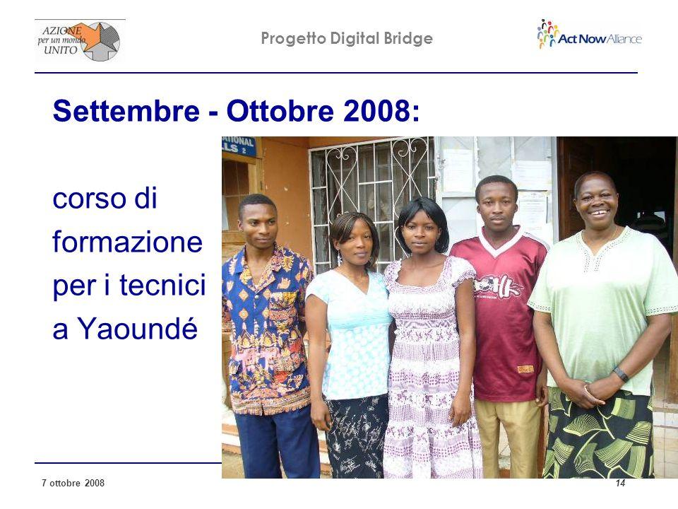 Progetto Digital Bridge 7 ottobre 2008 14 Settembre - Ottobre 2008: corso di formazione per i tecnici a Yaoundé