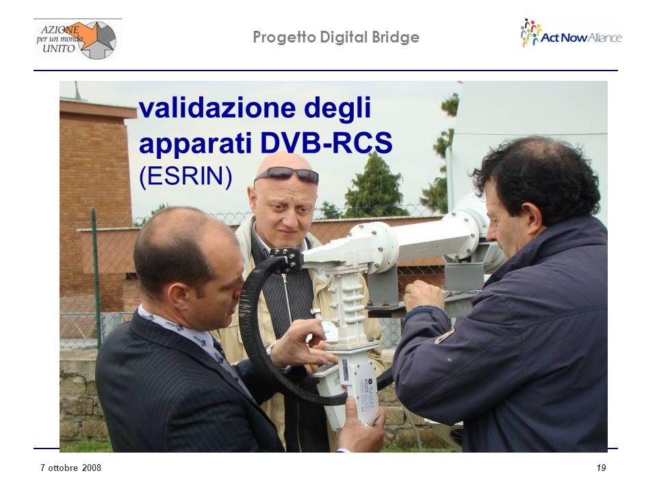 Progetto Digital Bridge 7 ottobre 2008 19 validazione degli apparati DVB-RCS (ESRIN)