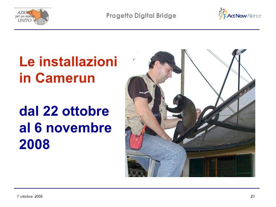 Progetto Digital Bridge 7 ottobre 2008 23 Le installazioni in Camerun dal 22 ottobre al 6 novembre 2008