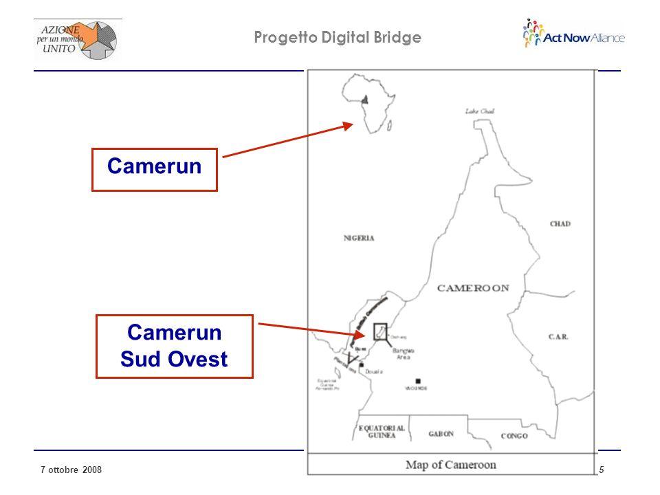Progetto Digital Bridge 7 ottobre 2008 5 Camerun Camerun Sud Ovest