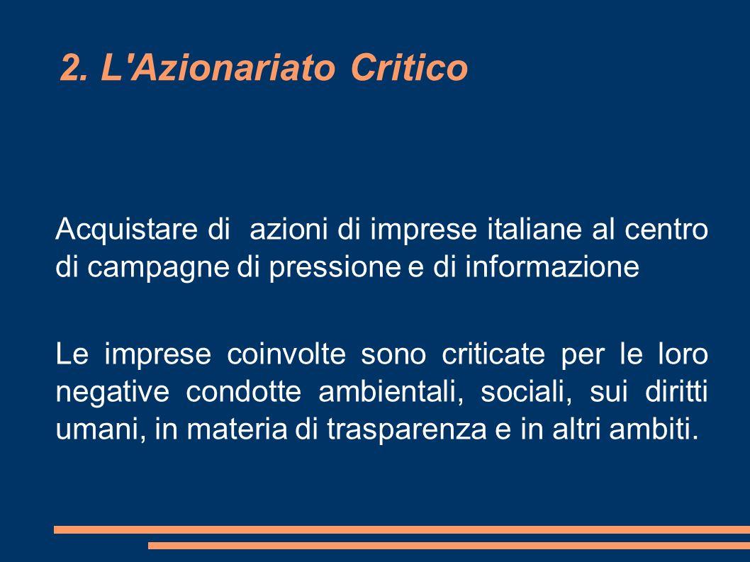 2. L'Azionariato Critico Acquistare di azioni di imprese italiane al centro di campagne di pressione e di informazione Le imprese coinvolte sono criti