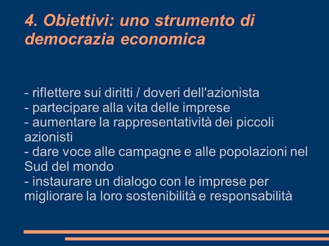 4. Obiettivi: uno strumento di democrazia economica - riflettere sui diritti / doveri dell'azionista - partecipare alla vita delle imprese - aumentare