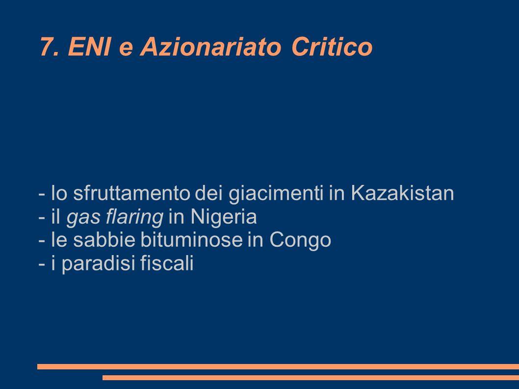 7. ENI e Azionariato Critico - lo sfruttamento dei giacimenti in Kazakistan - il gas flaring in Nigeria - le sabbie bituminose in Congo - i paradisi f