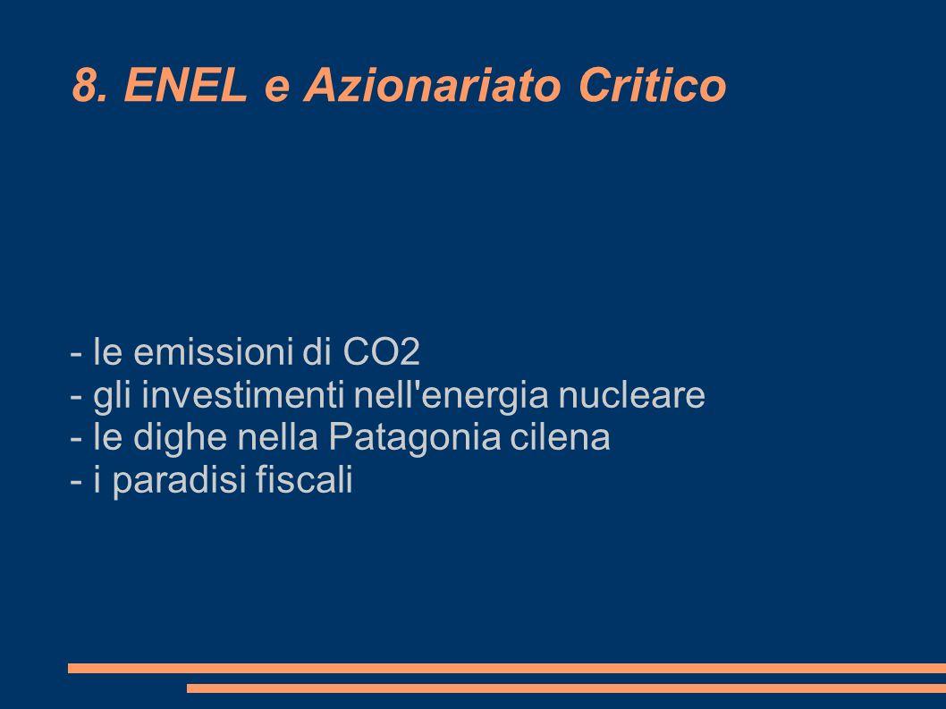 8. ENEL e Azionariato Critico - le emissioni di CO2 - gli investimenti nell'energia nucleare - le dighe nella Patagonia cilena - i paradisi fiscali