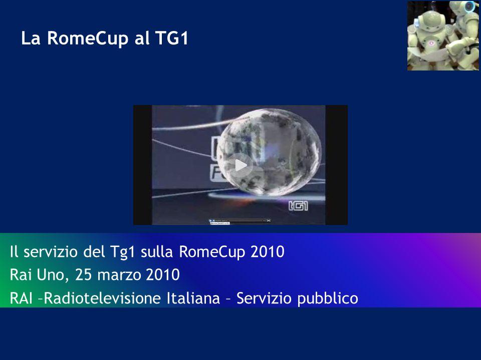 La RomeCup al TG1 Il servizio del Tg1 sulla RomeCup 2010 Rai Uno, 25 marzo 2010 RAI –Radiotelevisione Italiana – Servizio pubblico