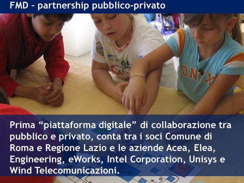 FMD – partnership pubblico-privato Prima piattaforma digitale di collaborazione tra pubblico e privato, conta tra i soci Comune di Roma e Regione Lazio e le aziende Acea, Elea, Engineering, eWorks, Intel Corporation, Unisys e Wind Telecomunicazioni.