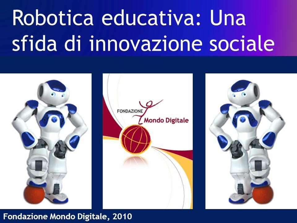 Robotica educativa: Una sfida di innovazione sociale Fondazione Mondo Digitale, 2010