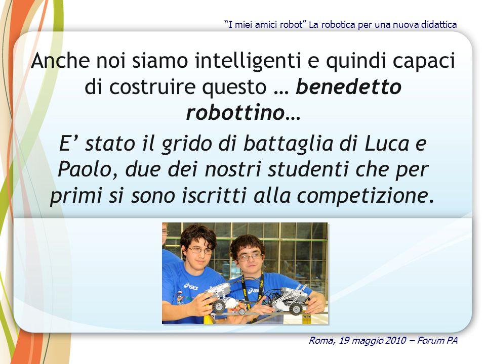 Anche noi siamo intelligenti e quindi capaci di costruire questo … benedetto robottino… E stato il grido di battaglia di Luca e Paolo, due dei nostri