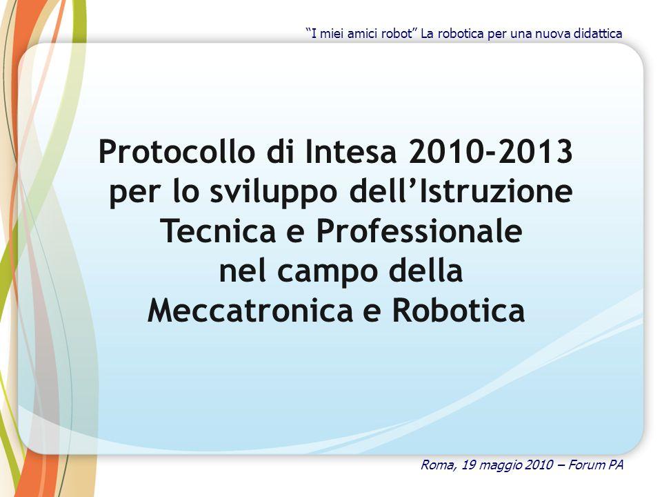 Protocollo di Intesa 2010-2013 per lo sviluppo dellIstruzione Tecnica e Professionale nel campo della Meccatronica e Robotica Roma, 19 maggio 2010 – F