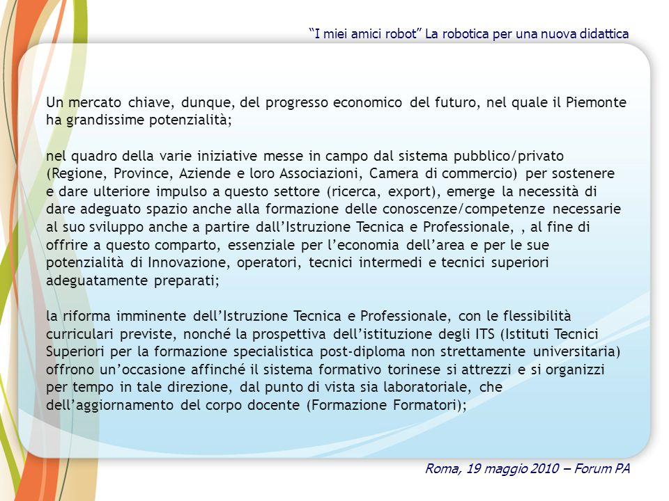 Un mercato chiave, dunque, del progresso economico del futuro, nel quale il Piemonte ha grandissime potenzialità; nel quadro della varie iniziative me