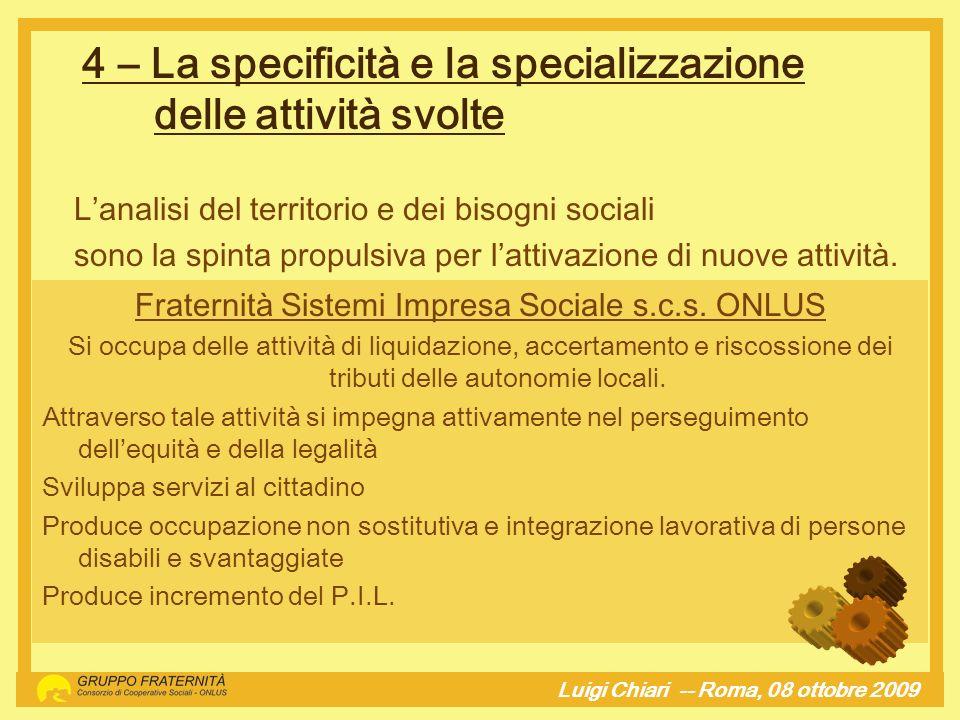 4 – La specificità e la specializzazione delle attività svolte Luigi Chiari -- Roma, 08 ottobre 2009hj Lanalisi del territorio e dei bisogni sociali s
