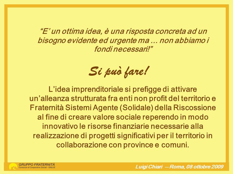 Luigi Chiari -- Roma, 08 ottobre 2009hj E un ottima idea, è una risposta concreta ad un bisogno evidente ed urgente ma... non abbiamo i fondi necessar