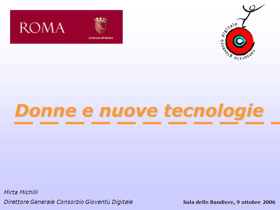 Donne e nuove tecnologie Mirta Michilli Direttore Generale Consorzio Gioventù Digitale Sala delle Bandiere, 9 ottobre 2006