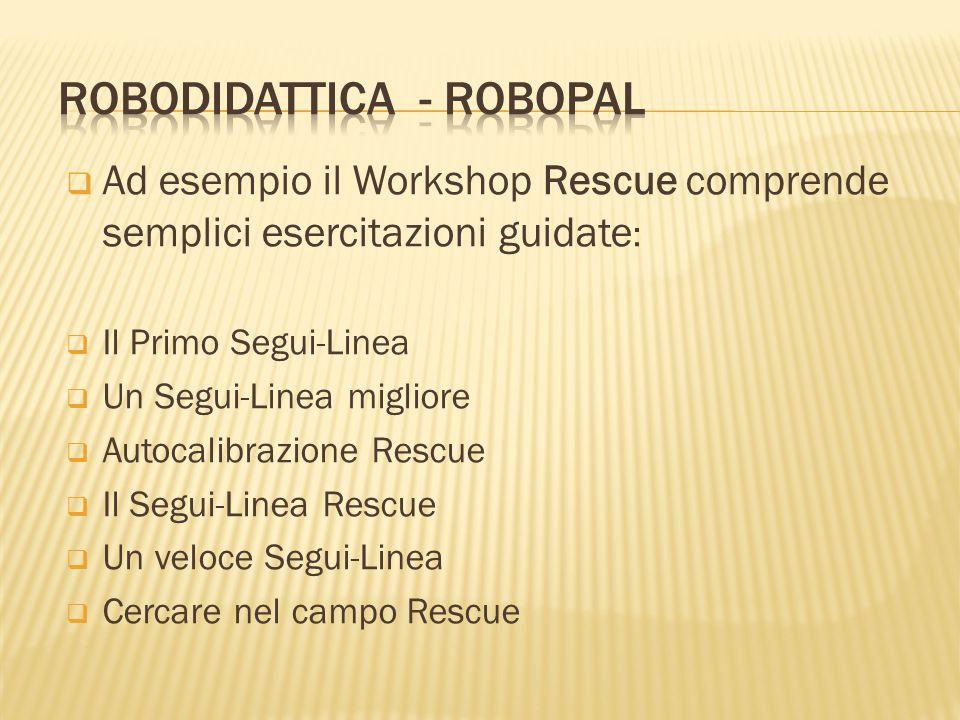 Ad esempio il Workshop Rescue comprende semplici esercitazioni guidate : Il Primo Segui-Linea Un Segui-Linea migliore Autocalibrazione Rescue Il Segui