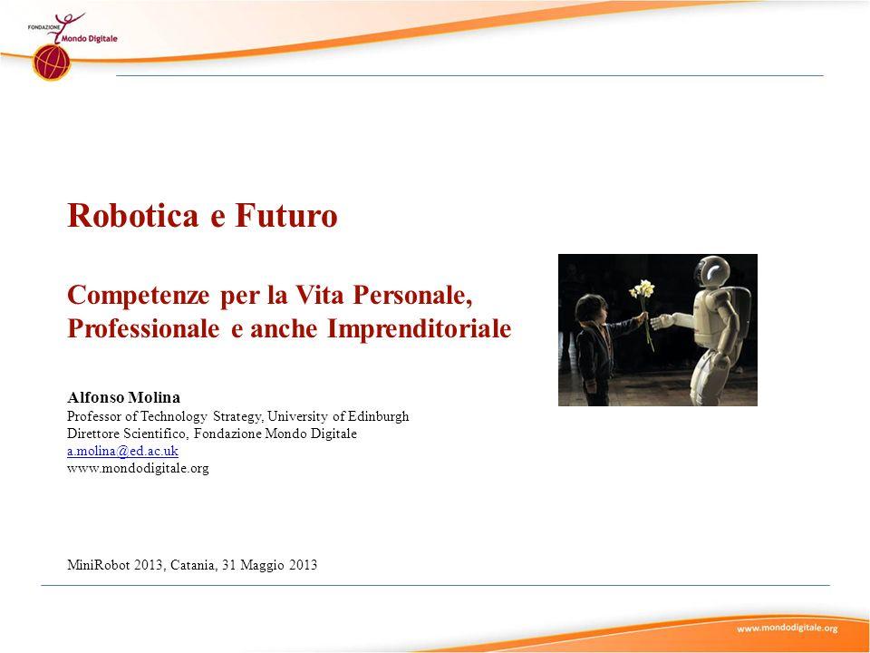 Robotica e Futuro Competenze per la Vita Personale, Professionale e anche Imprenditoriale Alfonso Molina Professor of Technology Strategy, University
