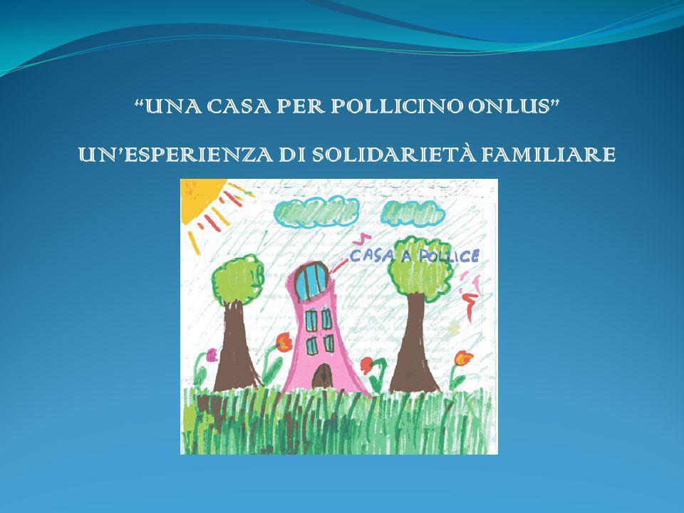 UNA CASA PER POLLICINO ONLUS UNESPERIENZA DI SOLIDARIETÀ FAMILIARE