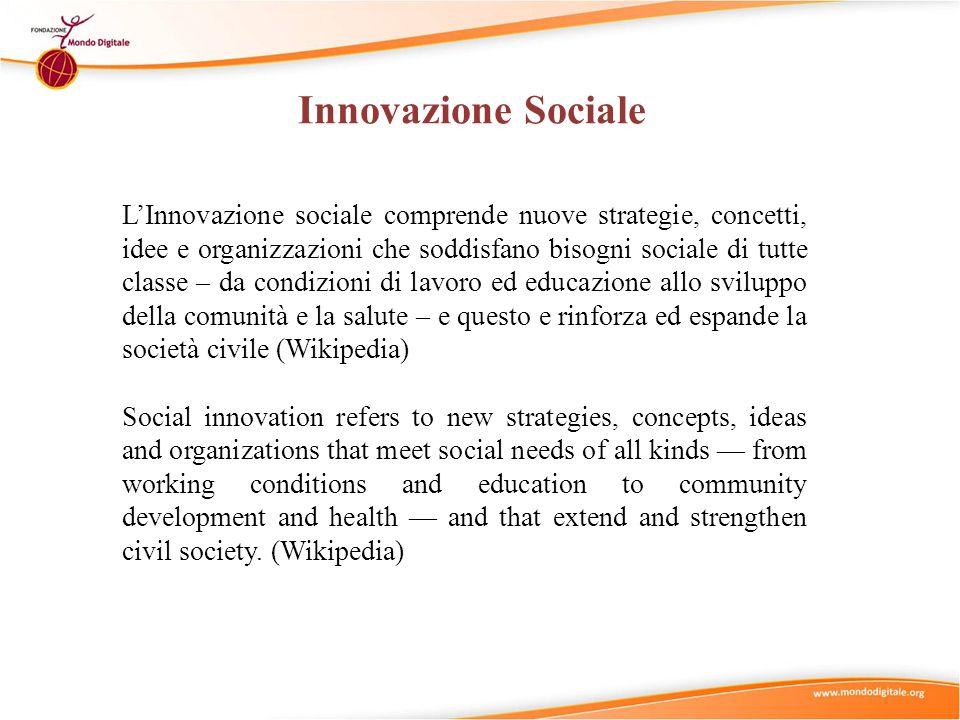LInnovazione sociale comprende nuove strategie, concetti, idee e organizzazioni che soddisfano bisogni sociale di tutte classe – da condizioni di lavo