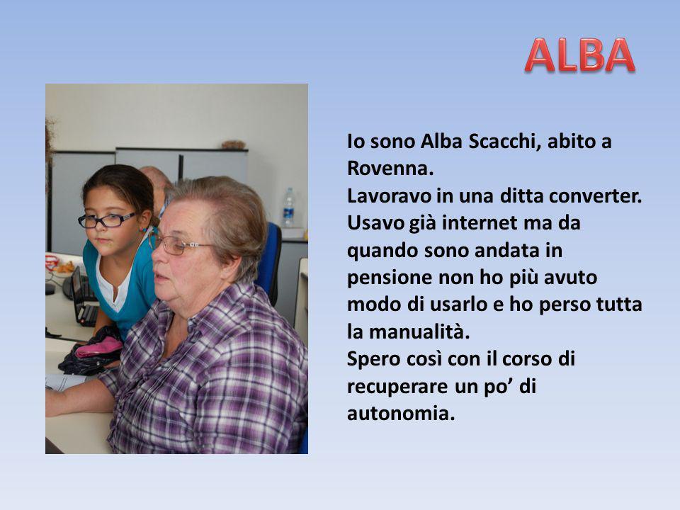 Io sono Alba Scacchi, abito a Rovenna. Lavoravo in una ditta converter. Usavo già internet ma da quando sono andata in pensione non ho più avuto modo