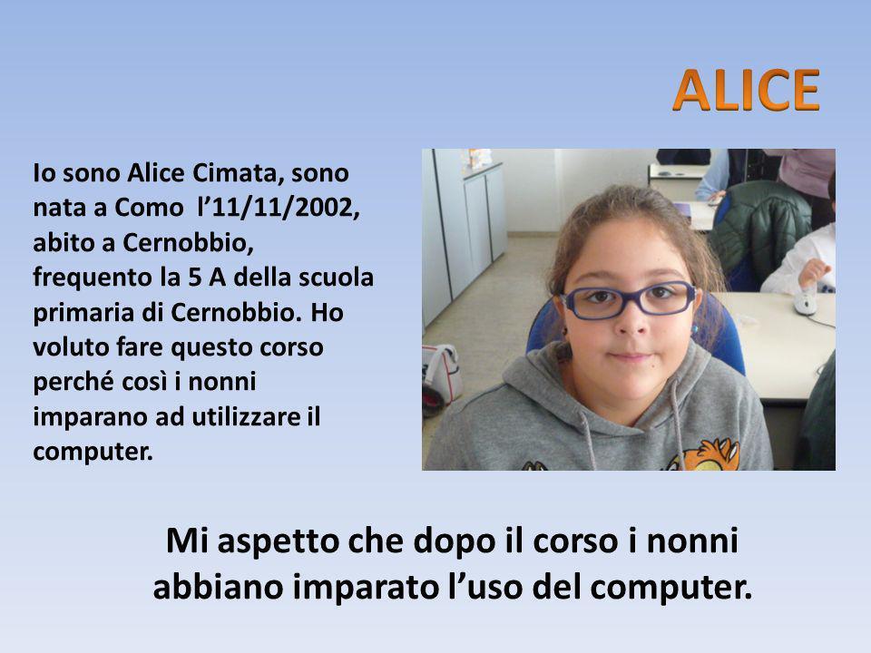 Io sono Alice Cimata, sono nata a Como l11/11/2002, abito a Cernobbio, frequento la 5 A della scuola primaria di Cernobbio. Ho voluto fare questo cors
