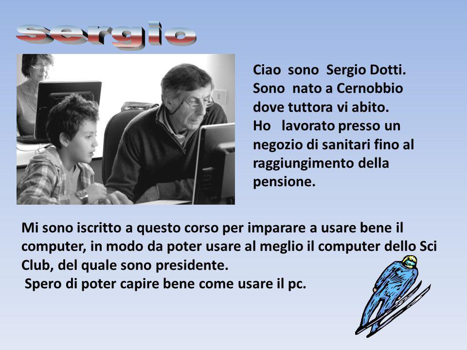 Ciao sono Sergio Dotti. Sono nato a Cernobbio dove tuttora vi abito. Ho lavorato presso un negozio di sanitari fino al raggiungimento della pensione.