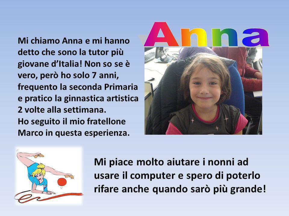 Mi chiamo Anna e mi hanno detto che sono la tutor più giovane dItalia! Non so se è vero, però ho solo 7 anni, frequento la seconda Primaria e pratico