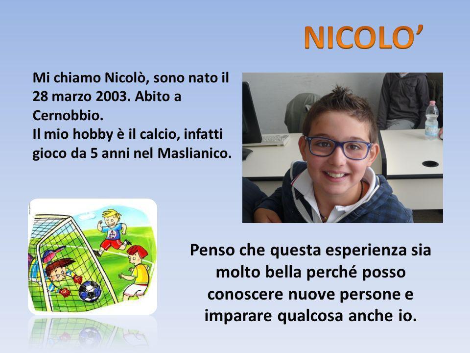 Mi chiamo Nicolò, sono nato il 28 marzo 2003. Abito a Cernobbio. Il mio hobby è il calcio, infatti gioco da 5 anni nel Maslianico. Penso che questa es