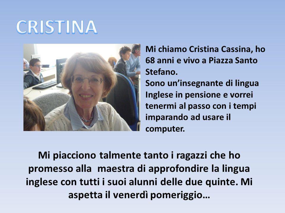 Mi chiamo Cristina Cassina, ho 68 anni e vivo a Piazza Santo Stefano.