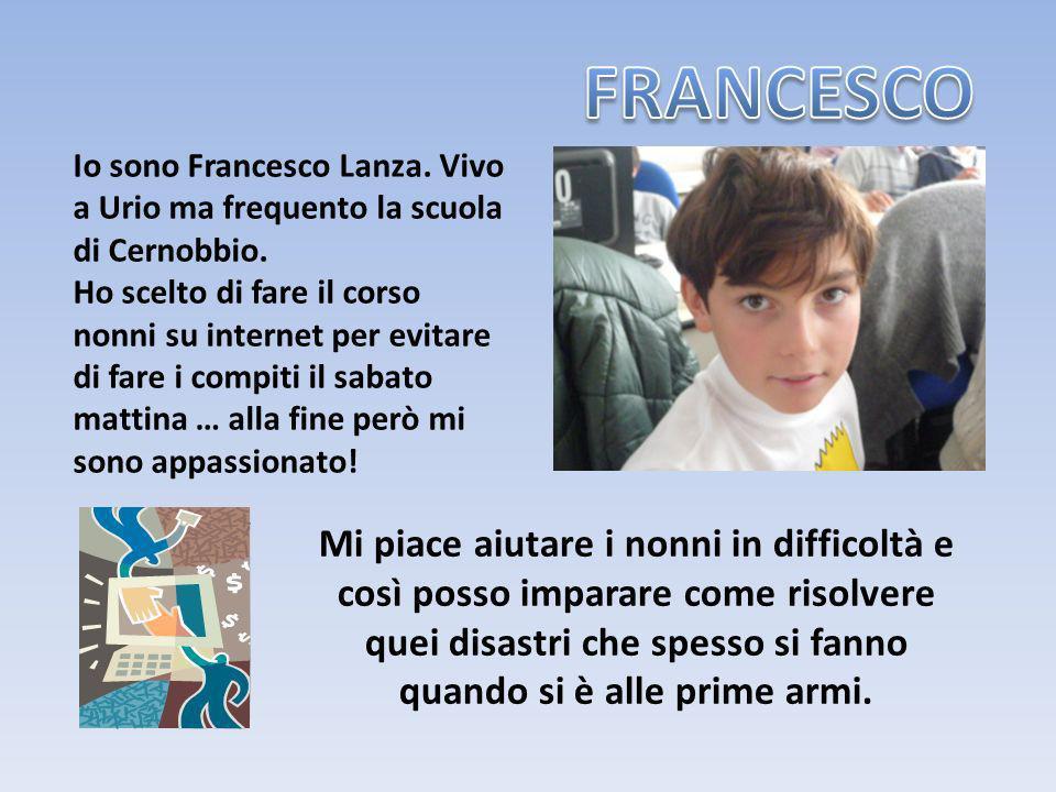 Io sono Francesco Lanza. Vivo a Urio ma frequento la scuola di Cernobbio. Ho scelto di fare il corso nonni su internet per evitare di fare i compiti i