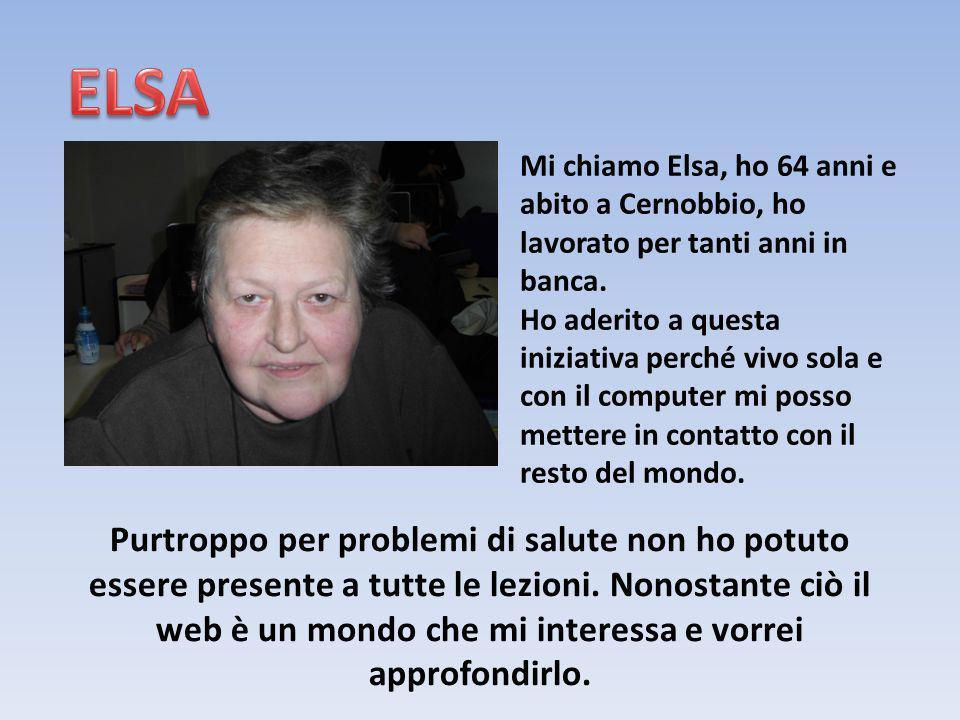 Mi chiamo Elsa, ho 64 anni e abito a Cernobbio, ho lavorato per tanti anni in banca.