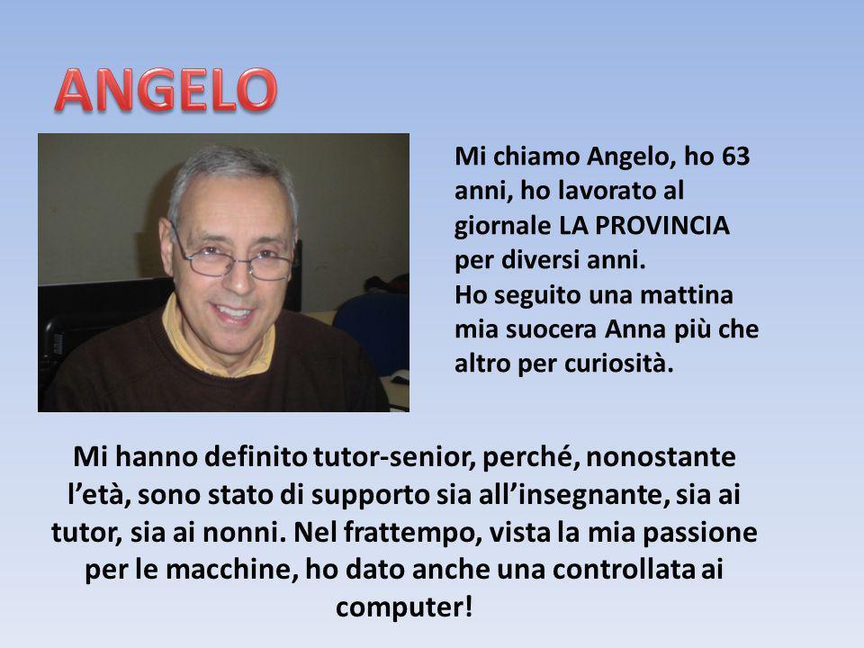 Mi chiamo Angelo, ho 63 anni, ho lavorato al giornale LA PROVINCIA per diversi anni. Ho seguito una mattina mia suocera Anna più che altro per curiosi