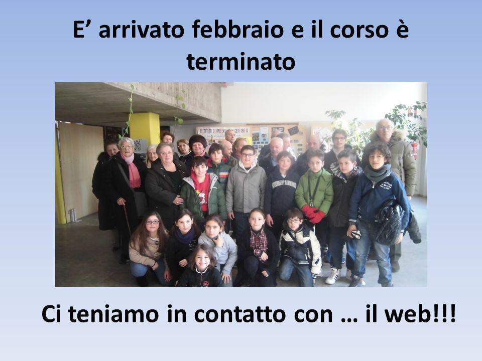 E arrivato febbraio e il corso è terminato Ci teniamo in contatto con … il web!!!