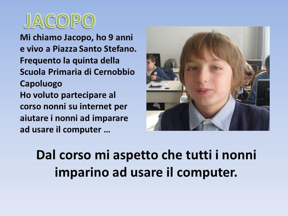Mi chiamo Jacopo, ho 9 anni e vivo a Piazza Santo Stefano. Frequento la quinta della Scuola Primaria di Cernobbio Capoluogo Ho voluto partecipare al c