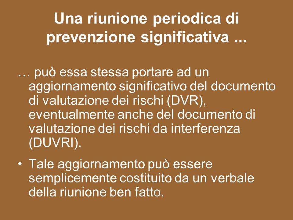 Una riunione periodica di prevenzione significativa... … può essa stessa portare ad un aggiornamento significativo del documento di valutazione dei ri