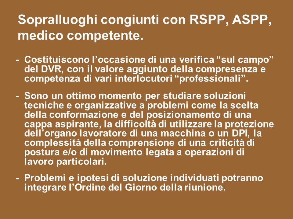 Sopralluoghi congiunti con RSPP, ASPP, medico competente. - Costituiscono loccasione di una verifica sul campo del DVR, con il valore aggiunto della c
