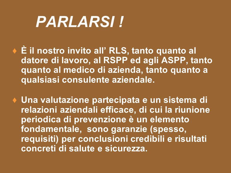 PARLARSI ! È il nostro invito all RLS, tanto quanto al datore di lavoro, al RSPP ed agli ASPP, tanto quanto al medico di azienda, tanto quanto a quals