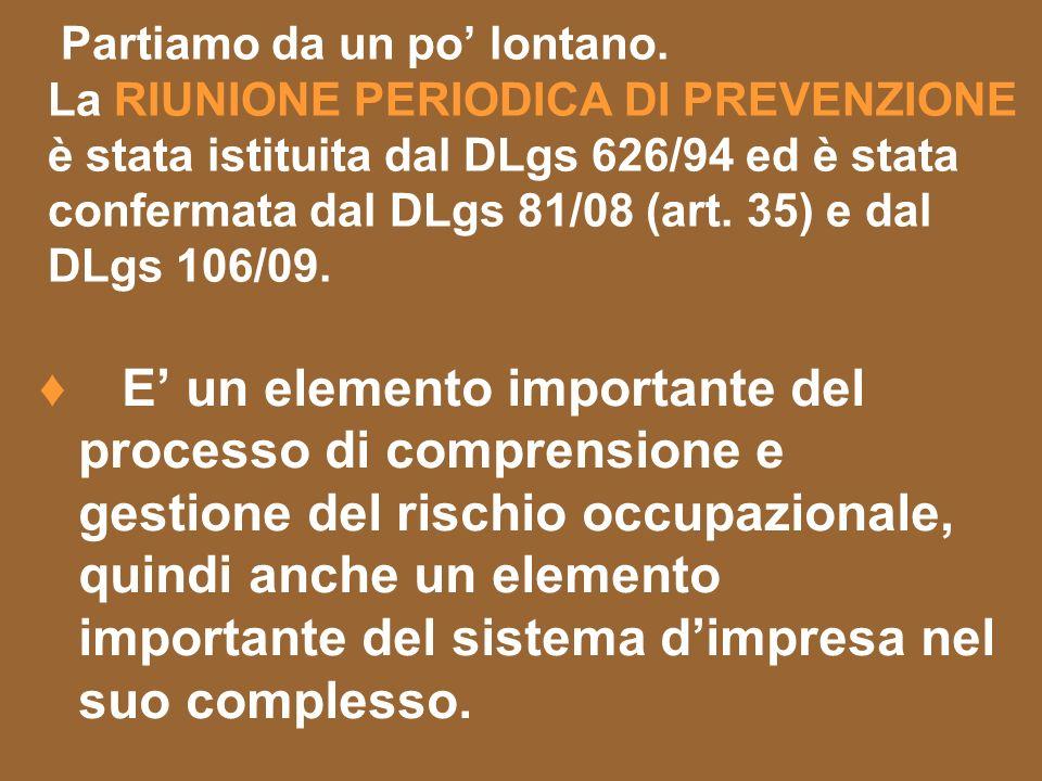 Partiamo da un po lontano. La RIUNIONE PERIODICA DI PREVENZIONE è stata istituita dal DLgs 626/94 ed è stata confermata dal DLgs 81/08 (art. 35) e dal