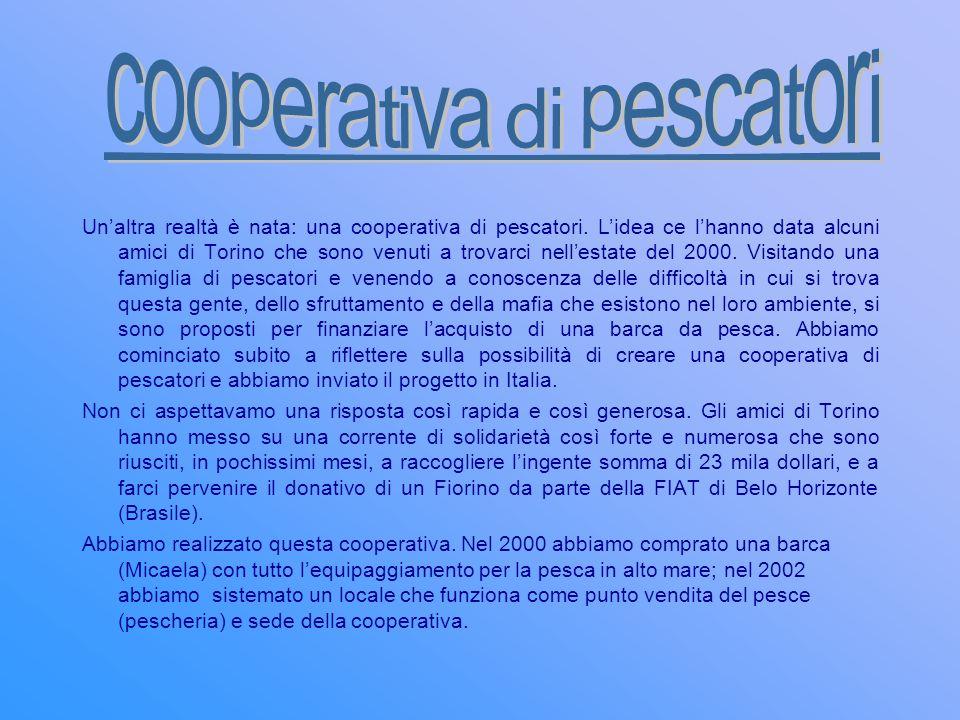 Unaltra realtà è nata: una cooperativa di pescatori. Lidea ce lhanno data alcuni amici di Torino che sono venuti a trovarci nellestate del 2000. Visit