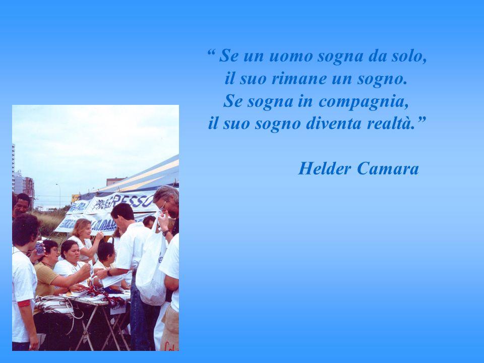 Se un uomo sogna da solo, il suo rimane un sogno. Se sogna in compagnia, il suo sogno diventa realtà. Helder Camara