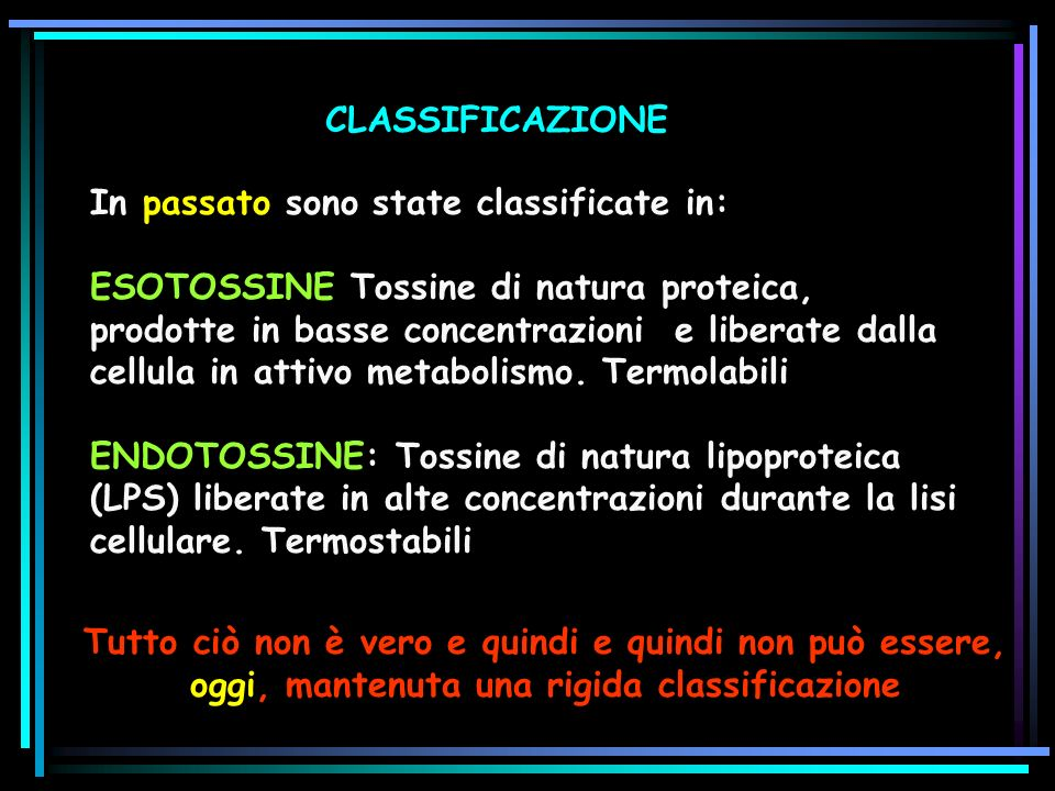 CLASSIFICAZIONE In passato sono state classificate in: ESOTOSSINE Tossine di natura proteica, prodotte in basse concentrazioni e liberate dalla cellul