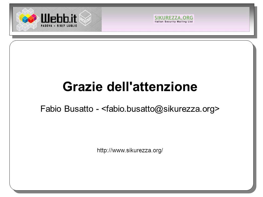 Grazie dell attenzione Fabio Busatto - http://www.sikurezza.org/