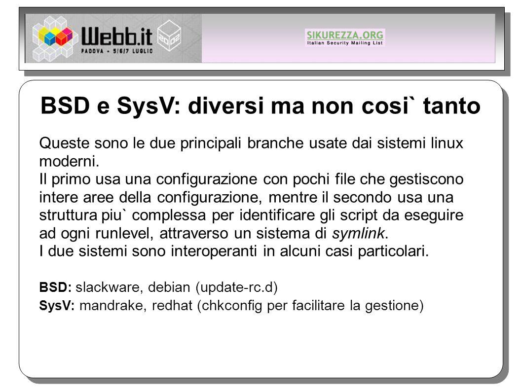 BSD e SysV: diversi ma non cosi` tanto Queste sono le due principali branche usate dai sistemi linux moderni.