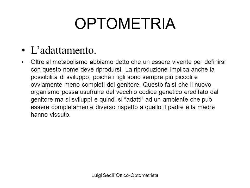Luigi Secli Ottico-Optometrista OPTOMETRIA Essere vivente e ambiente (evoluzione).