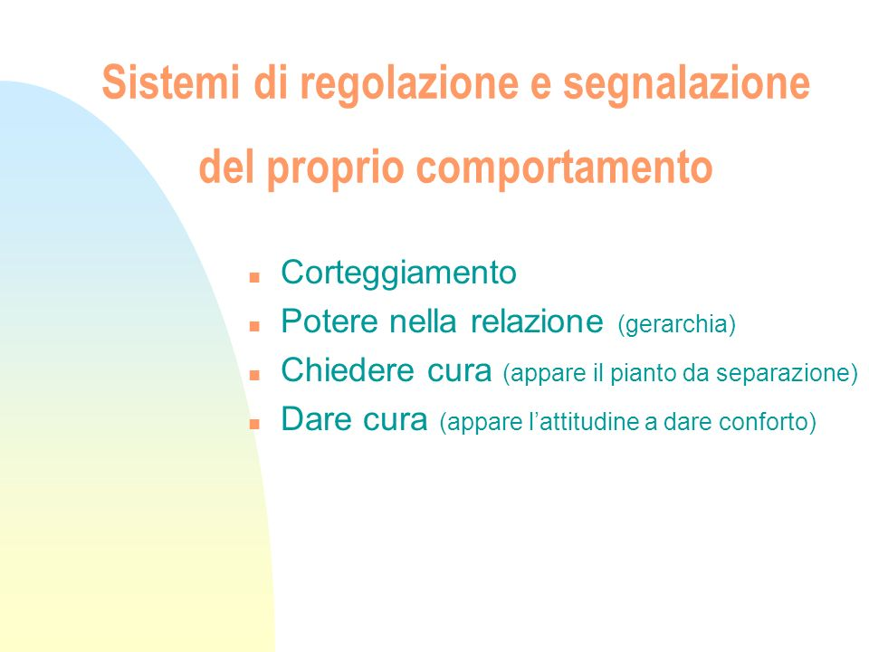 Sistemi di regolazione e segnalazione del proprio comportamento n Corteggiamento n Potere nella relazione (gerarchia) n Chiedere cura (appare il piant